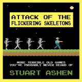 Omslag - Attack of the Flickering Skeletons: More Terrible Old Games You've Probably Never Heard Of