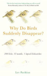 Omslag - Why Do Birds Suddenly Disappear? 200 birds, 12 months, 1 lapsed birdwatcher