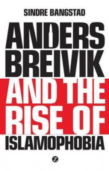 Anders Breivik and the rise of islamaphobia av Sindre Bangstad (Heftet)