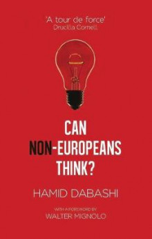 Can Non-Europeans Think? av Hamid Dabashi (Heftet)