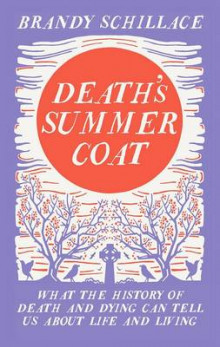 Deaths summer coat - what the history of death and dying can tell us about av Brandy Schillace (Innbundet)