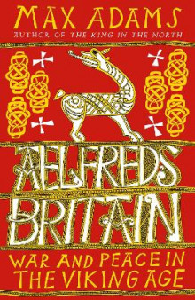 Aelfred's Britain av Max Adams (Innbundet)
