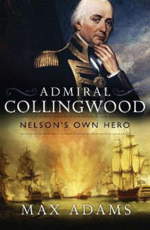 Admiral Collingwood: Nelson's Own Hero av Max Adams (Innbundet)