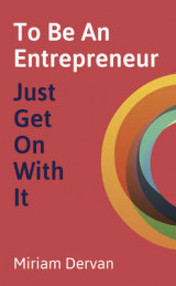 Omslag - To be an Entrepreneur: Just Get on with it