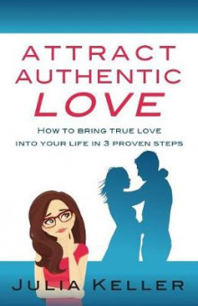 Attract Authentic Love av Julia Keller (Heftet)