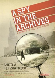 A Spy in the Archives av Sheila Fitzpatrick (Heftet)