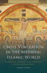 Omslag - Cross Veneration in the Medieval Islamic World