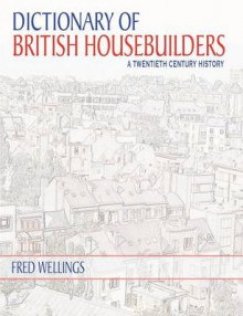 Dictionary of British Housebuilders av Fred Wellings (Heftet)