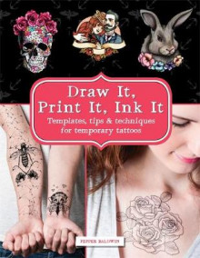 Draw it, Print it, Ink it: Templates, Tips & Techniques for Temporary Tattoos av Pepper Baldwin (Heftet)