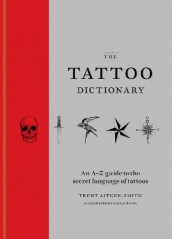 The Tattoo Dictionary av Trent Aitken-Smith og Ashley Tyson (Innbundet)