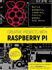 Creative Projects with Raspberry Pi av Will Freeman og Kirsten Kearney (Heftet)