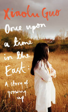 Once upon a time in the east - a story of growing up av Xiaolu Guo (Heftet)