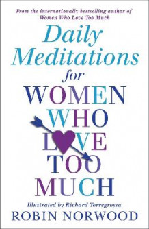 Daily Meditations for Women Who Love Too Much av Robin Norwood (Heftet)