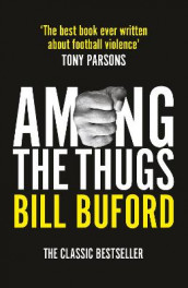 Among The Thugs av Bill Buford (Heftet)
