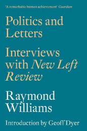 Politics and Letters av Geoff Dyer og Raymond Williams (Heftet)