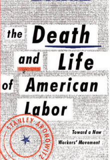 The Death and Life of American Labor av Stanley Aronowitz (Heftet)