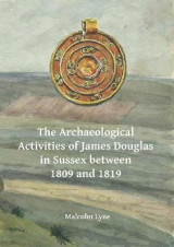 Omslag - The Archaeological Activities of James Douglas in Sussex between 1809 and 1819