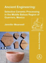 Omslag - Ancient Engineering: Selective Ceramic Processing in the Middle Balsas Region of Guerrero, Mexico