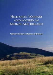 Hillforts, Warfare and Society in Bronze Age Ireland av William O'Brien og James O'Driscoll (Heftet)