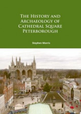 Omslag - The History and Archaeology of Cathedral Square Peterborough