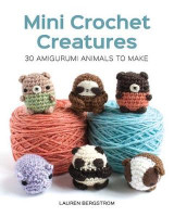 Omslag - Mini Crochet Creatures: 30 Amigurumi Animals to Make