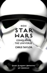 How Star Wars Conquered the Universe av Chris Taylor (Heftet)