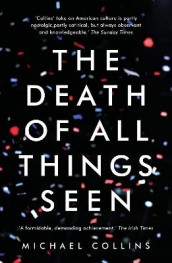 The Death of All Things Seen av Michael Collins (Heftet)