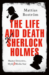 The Life and Death of Sherlock Holmes av Mattias Bostrom (Innbundet)