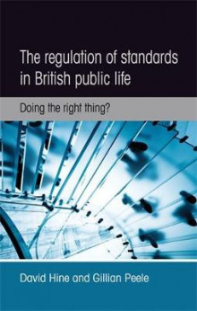 The Regulation of Standards in British Public Life av David Hine og Gillian Peele (Heftet)