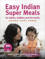 Omslag - Easy Indian Super Meals for Babies, Toddlers and the Family