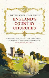 Omslag - I Never Knew That About England's Country Churches