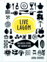 Omslag - Live Lagom: Balanced Living, The Swedish Way