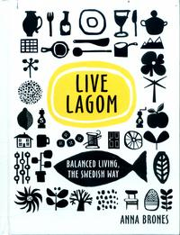 Live Lagom: Balanced Living, The Swedish Way av Anna Brones (Innbundet)
