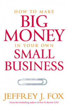How to Make Big Money in Your Own Small Business av Jeffrey J. Fox (Heftet)