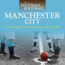 When Football Was Football: Manchester City: A Nostalgic Look at a Century of the Club 2016 av David Clayton (Heftet)