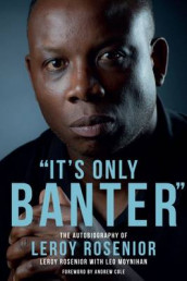 'It's Only Banter' av Leo Moynihan og Leroy Rosenior (Innbundet)