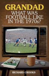 Omslag - Grandad, What Was Football Like in the 1970s?