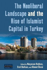 Omslag - The Neoliberal Landscape and the Rise of Islamist Capital in Turkey