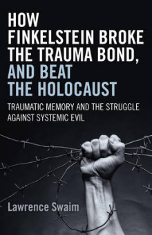 How Finkelstein Broke the Trauma Bond, and Beat the Holocaust av Lawrence Swaim (Heftet)