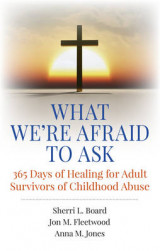 Omslag - What We're Afraid to Ask: 365 Days of Healing for Adult Survivors of Childhood Abuse