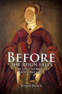 Before the Reign Falls - The Lost Words of Lady Jane Grey av David Black (Heftet)