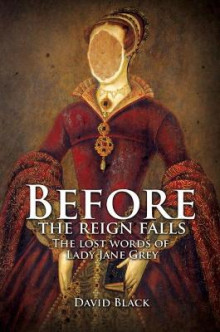 Before the Reign Falls - The Lost Words of Lady Jane Grey av David Black (Innbundet)