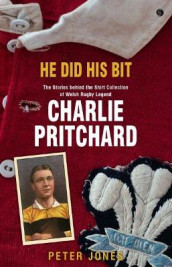 He Did his Bit - Stories Behind the Shirt Collection of Welsh Rugby Legend Charlie Pritchard, The av Peter Jones (Heftet)