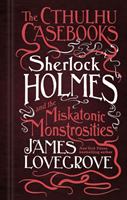 The Cthulhu Casebooks - Sherlock Holmes and the Miskatonic Monstrosities av James Lovegrove (Heftet)
