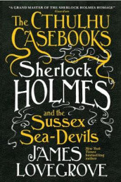 The Cthulhu Casebooks - Sherlock Holmes and the Sussex Sea-Devils av James Lovegrove (Heftet)