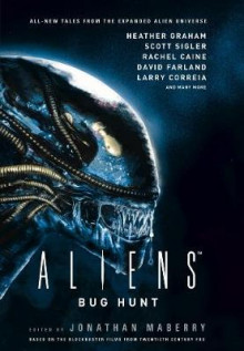 Aliens: Bug Hunt av Jonathan Maberry, Heather Graham, David Farland, Scott Sigler, Rachel Caine, Larry Correia og Matt Forbeck (Innbundet)