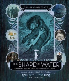 Guillermo del Toro's The Shape of Water: Creating a Fairy Tale for Troubled Times av Guillermo del Toro (Innbundet)