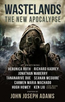 Wastelands 3: The New Apocalypse av John Joseph Adams, Veronica Roth, Hugh Howey, Carmen Maria Machado og Jonathan Maberry (Heftet)