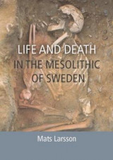 Omslag - Life and Death in the Mesolithic of Sweden