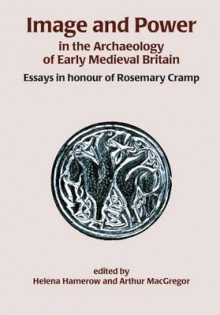 Image and Power in the Archaeology of Early Medieval Britain av Arthur MacGregor og Helena Hamerow (Heftet)